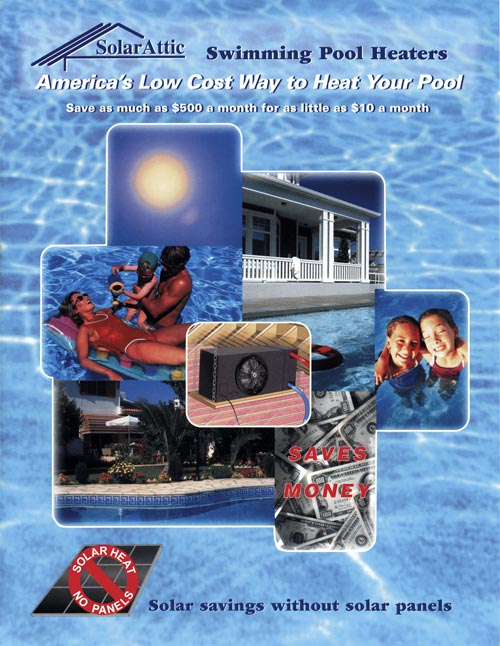 SolarAttic Solar Pool Heater Brochure shows graphic of house and swimming pool along with the solar pool heater located inside the attic. Plumbing connections show cooler pool water entering the attic solar pool heater and warmer water exiting the solar pool heater inside the attic. Plumbing also displays the solar control and solar bypass valve used to route water to the SolarAttic solar pool heater automatically. The main heading reads Americas Low Cost Way To Heat Pools. The subheading reads save as much as $500 per month for as little as $10 per month.